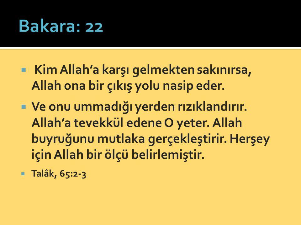  Kim Allah'a karşı gelmekten sakınırsa, Allah ona bir çıkış yolu nasip eder.  Ve onu ummadığı yerden rızıklandırır. Allah'a tevekkül edene O yeter.