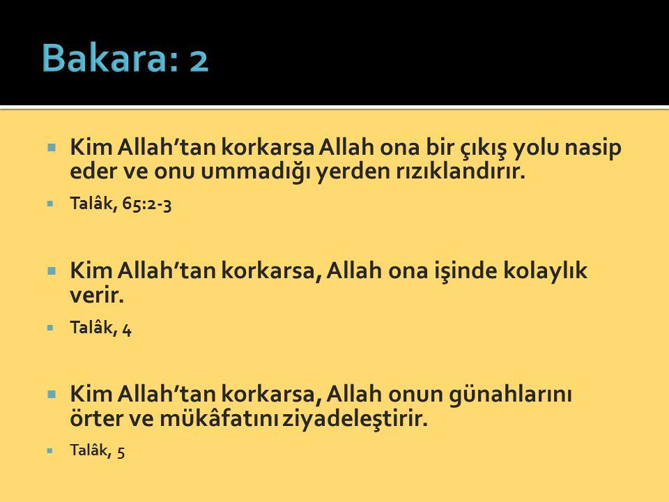  Kim Allah'tan korkarsa Allah ona bir çıkış yolu nasip eder ve onu ummadığı yerden rızıklandırır.  Talâk, 65:2-3  Kim Allah'tan korkarsa, Allah ona