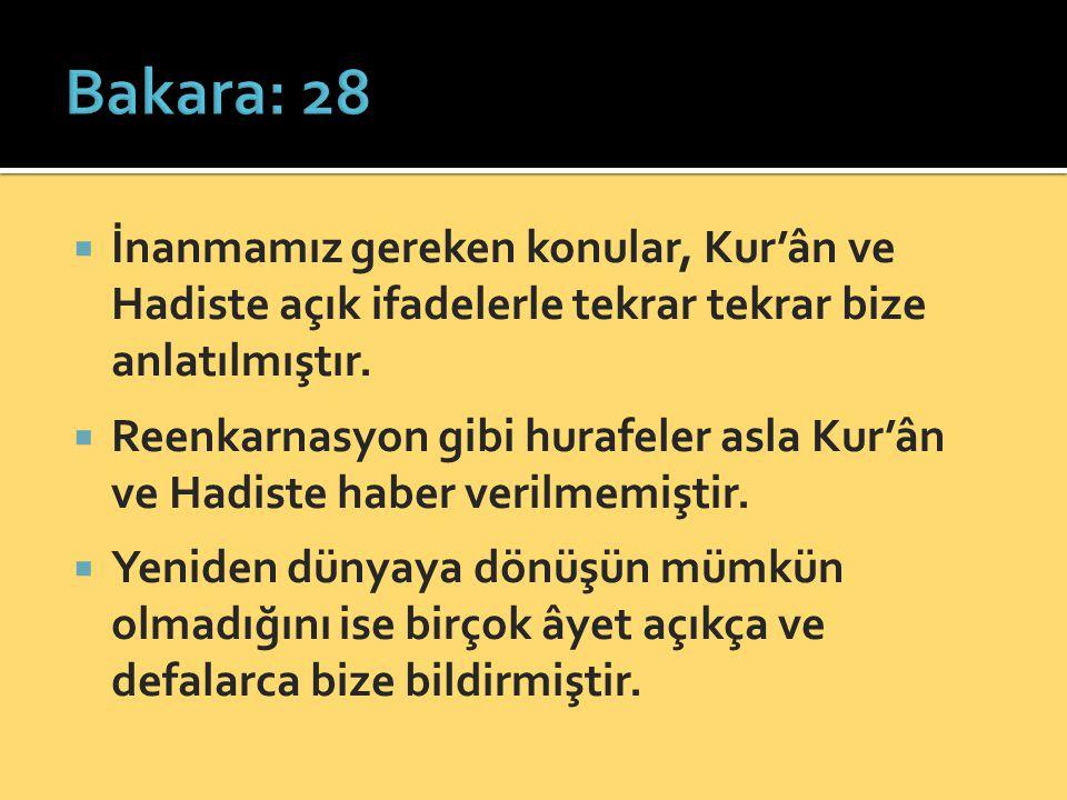  İnanmamız gereken konular, Kur'ân ve Hadiste açık ifadelerle tekrar tekrar bize anlatılmıştır.  Reenkarnasyon gibi hurafeler asla Kur'ân ve Hadiste
