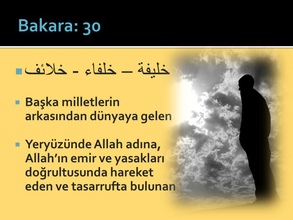  خليفة – خلفاء - خلائف  Başka milletlerin arkasından dünyaya gelen  Yeryüzünde Allah adına, Allah'ın emir ve yasakları doğrultusunda hareket eden v