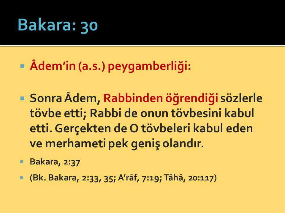  Âdem'in (a.s.) peygamberliği:  Sonra Âdem, Rabbinden öğrendiği sözlerle tövbe etti; Rabbi de onun tövbesini kabul etti. Gerçekten de O tövbeleri ka