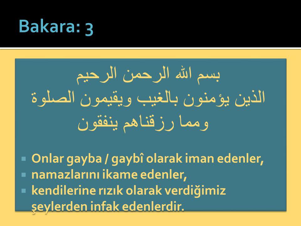 بسم الله الرحمن الرحيم الذين يؤمنون بالغيب ويقيمون الصلوة ومما رزقناهم ينفقون  Onlar gayba / gaybî olarak iman edenler,  namazlarını ikame edenler,