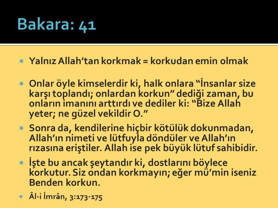 """ Yalnız Allah'tan korkmak = korkudan emin olmak  Onlar öyle kimselerdir ki, halk onlara """"İnsanlar size karşı toplandı; onlardan korkun"""" dediği zaman"""