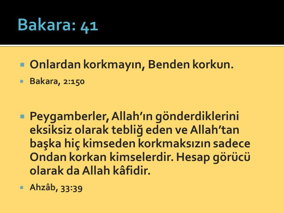  Onlardan korkmayın, Benden korkun.  Bakara, 2:150  Peygamberler, Allah'ın gönderdiklerini eksiksiz olarak tebliğ eden ve Allah'tan başka hiç kimse
