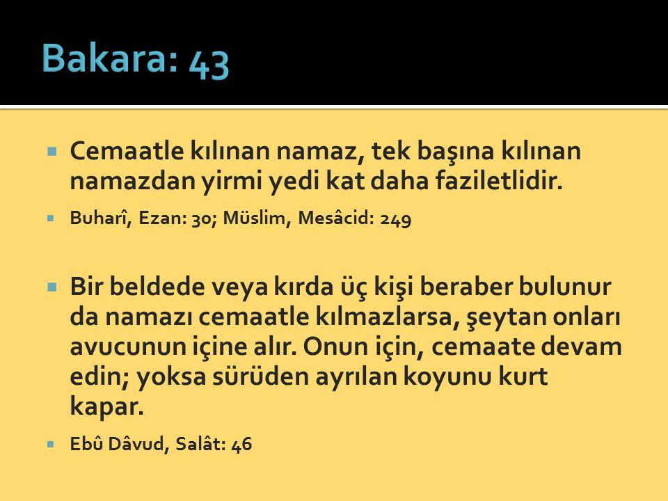  Cemaatle kılınan namaz, tek başına kılınan namazdan yirmi yedi kat daha faziletlidir.  Buharî, Ezan: 30; Müslim, Mesâcid: 249  Bir beldede veya kı