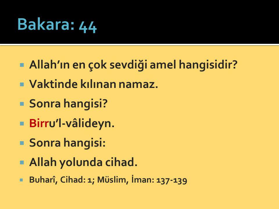  Allah'ın en çok sevdiği amel hangisidir?  Vaktinde kılınan namaz.  Sonra hangisi?  Birru'l-vâlideyn.  Sonra hangisi:  Allah yolunda cihad.  Bu