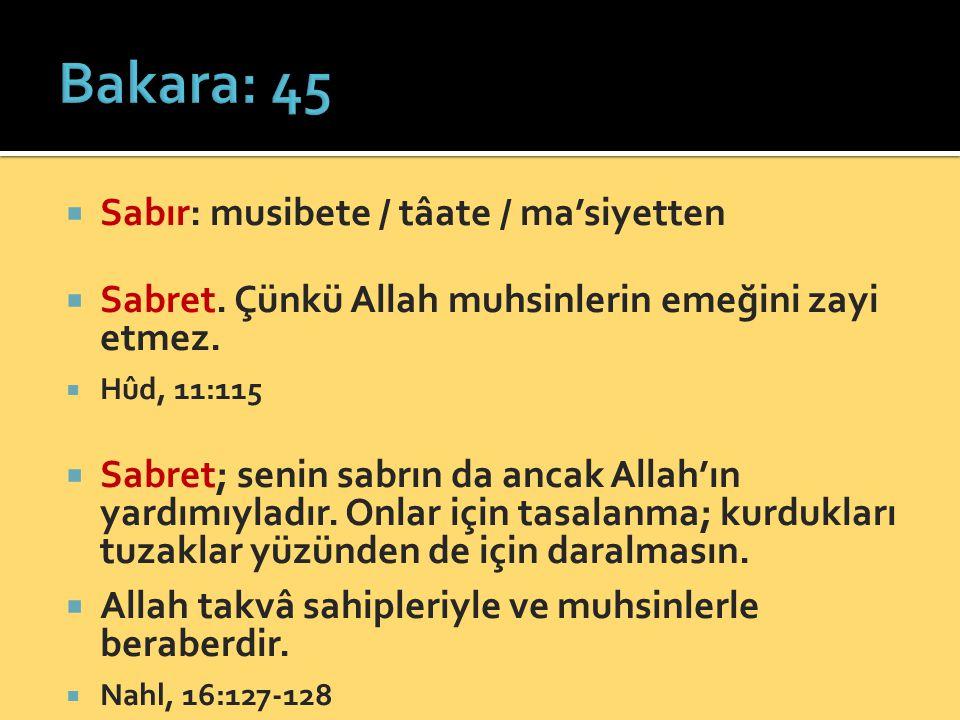  Sabır: musibete / tâate / ma'siyetten  Sabret. Çünkü Allah muhsinlerin emeğini zayi etmez.  Hûd, 11:115  Sabret; senin sabrın da ancak Allah'ın y
