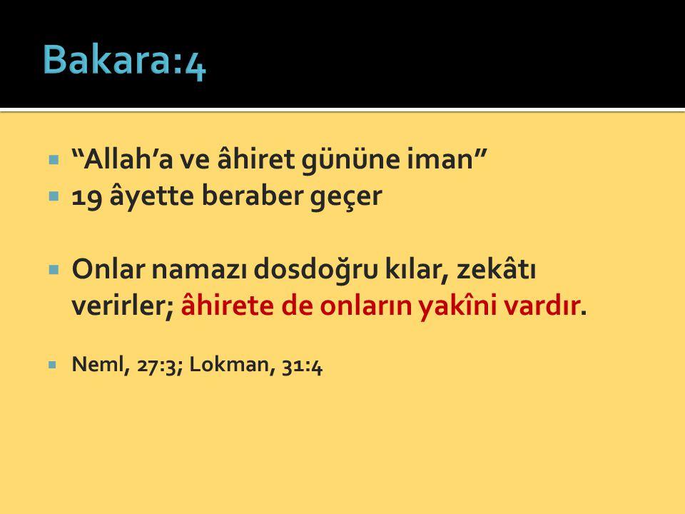 """ """"Allah'a ve âhiret gününe iman""""  19 âyette beraber geçer  Onlar namazı dosdoğru kılar, zekâtı verirler; âhirete de onların yakîni vardır.  Neml,"""