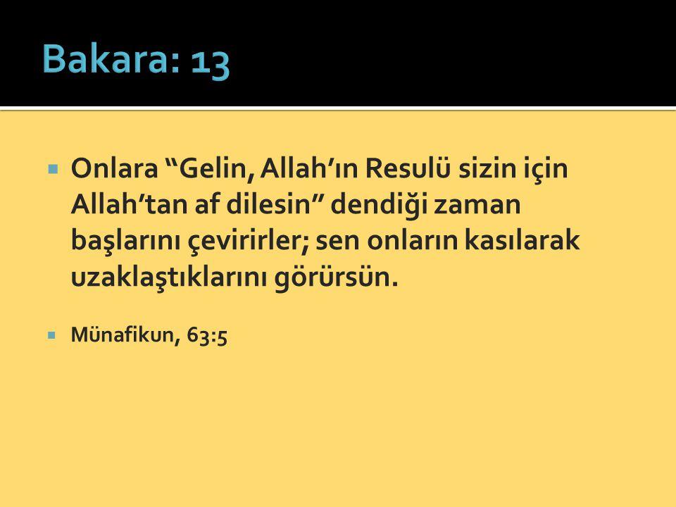 """ Onlara """"Gelin, Allah'ın Resulü sizin için Allah'tan af dilesin"""" dendiği zaman başlarını çevirirler; sen onların kasılarak uzaklaştıklarını görürsün."""