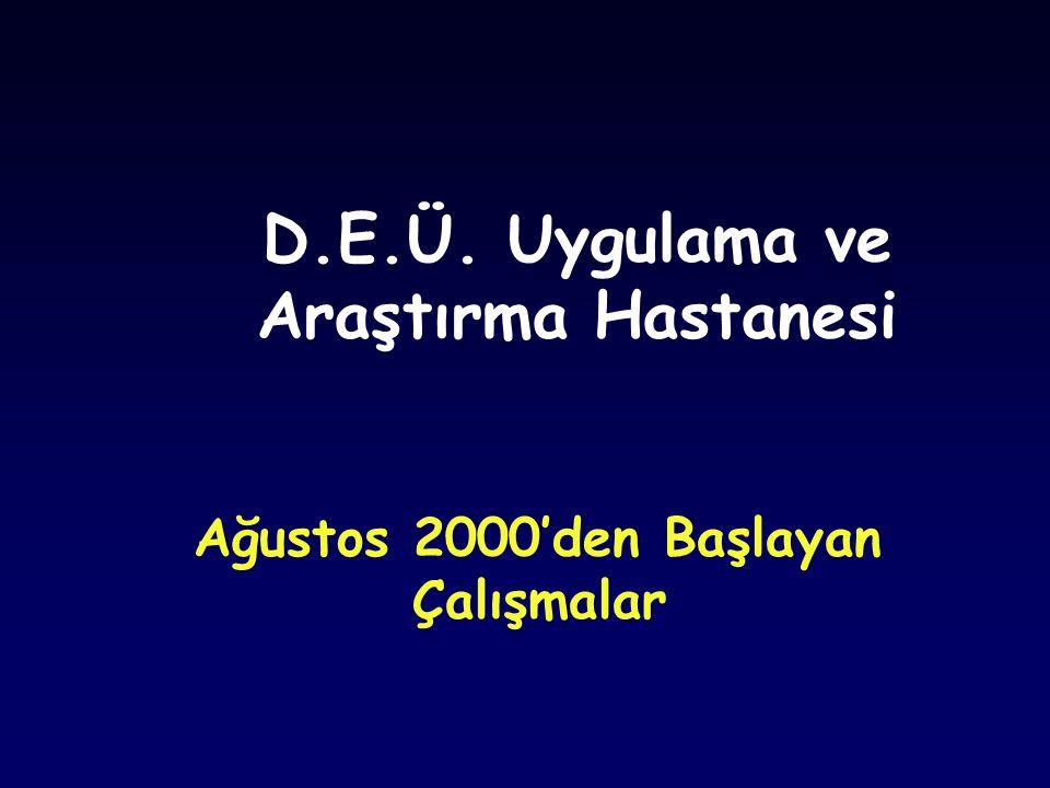 D.E.Ü. Uygulama ve Araştırma Hastanesi Ağustos 2000'den Başlayan Çalışmalar