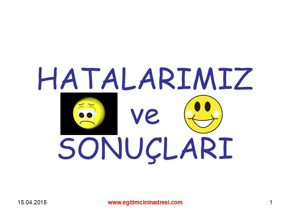 15.04.2015www.egitimcininadresi.com1 HATALARIMIZ ve SONUÇLARI