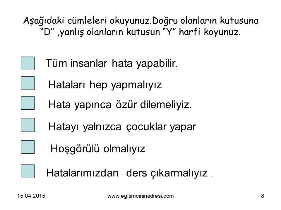 15.04.2015www.egitimcininadresi.com8 Aşağıdaki cümleleri okuyunuz.Doğru olanların kutusuna D ,yanlış olanların kutusun Y harfi koyunuz.