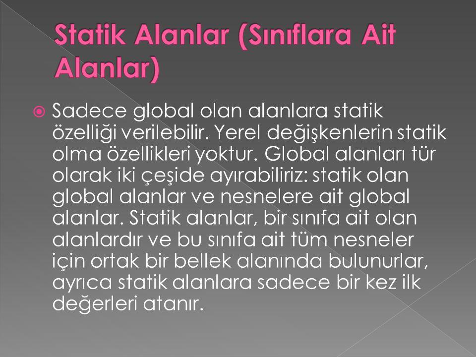  Sadece global olan alanlara statik özelliği verilebilir. Yerel değişkenlerin statik olma özellikleri yoktur. Global alanları tür olarak iki çeşide a