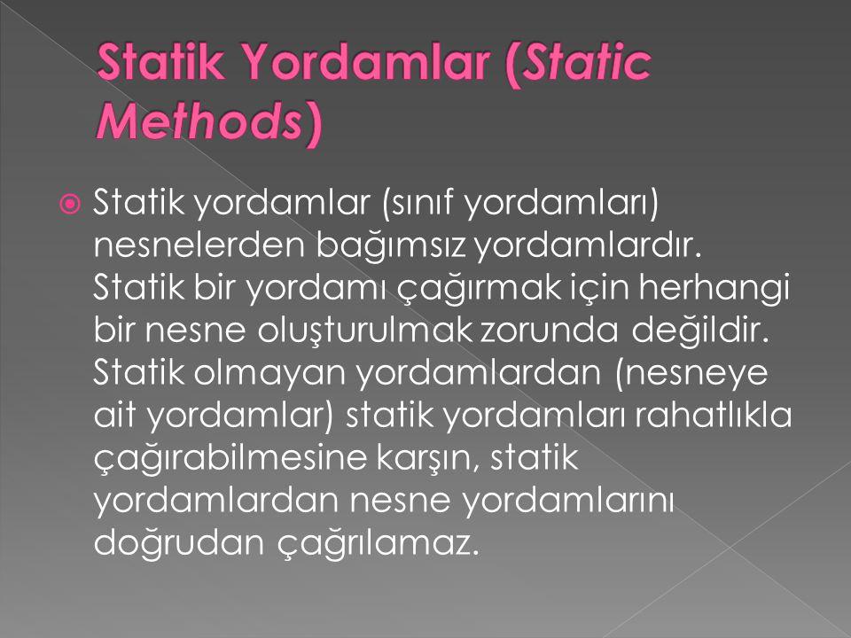  Statik yordamlar (sınıf yordamları) nesnelerden bağımsız yordamlardır. Statik bir yordamı çağırmak için herhangi bir nesne oluşturulmak zorunda deği