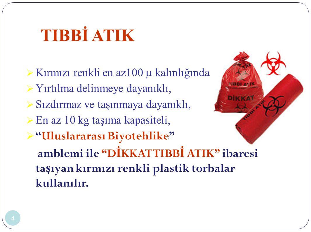TIBBİ ATIK 4  Kırmızı renkli en az100  kalınlığında,  Yırtılma delinmeye dayanıklı,  Sızdırmaz ve taşınmaya dayanıklı,  En az 10 kg taşıma kapasi