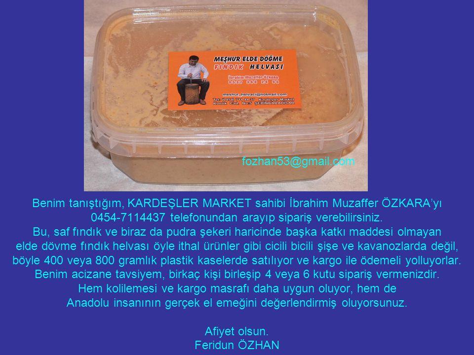 Benim tanıştığım, KARDEŞLER MARKET sahibi İbrahim Muzaffer ÖZKARA'yı 0454-7114437 telefonundan arayıp sipariş verebilirsiniz. Bu, saf fındık ve biraz