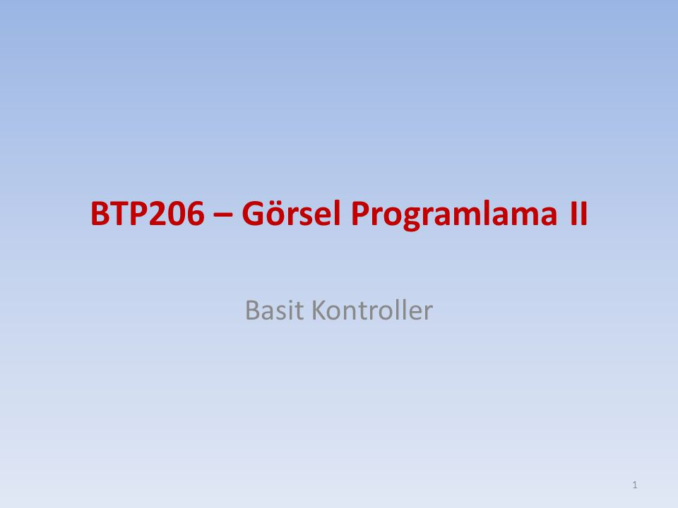 BTP206 – Görsel Programlama II Basit Kontroller 1