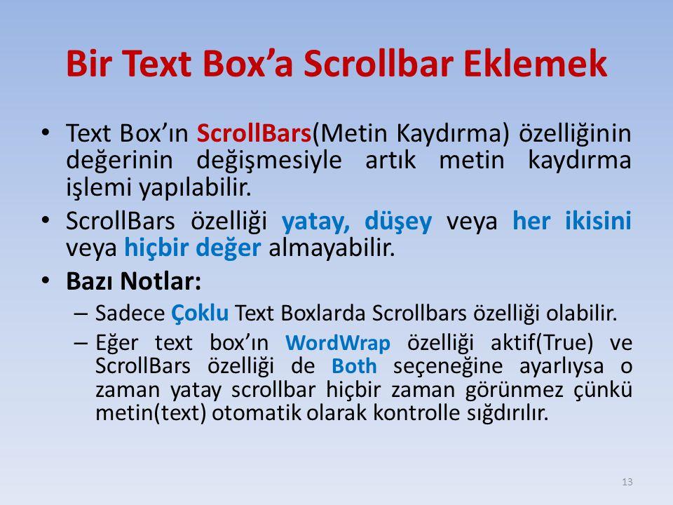 Bir Text Box'a Scrollbar Eklemek Text Box'ın ScrollBars(Metin Kaydırma) özelliğinin değerinin değişmesiyle artık metin kaydırma işlemi yapılabilir. Sc