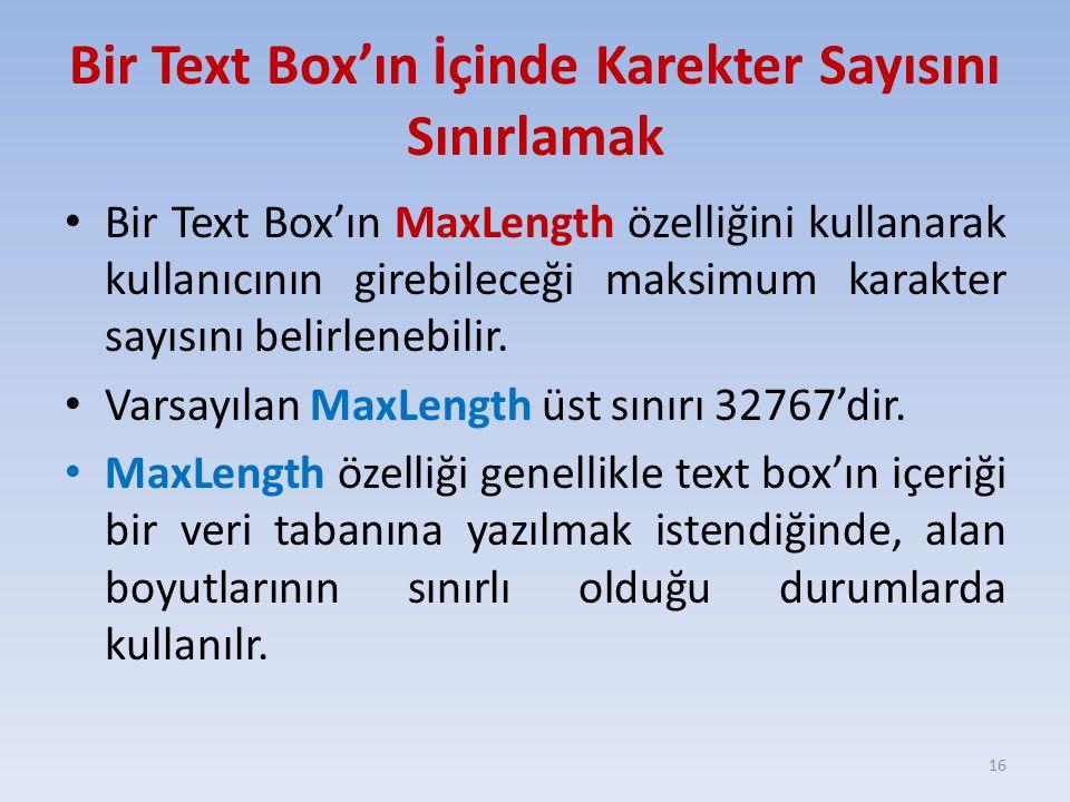 Bir Text Box'ın İçinde Karekter Sayısını Sınırlamak Bir Text Box'ın MaxLength özelliğini kullanarak kullanıcının girebileceği maksimum karakter sayısını belirlenebilir.