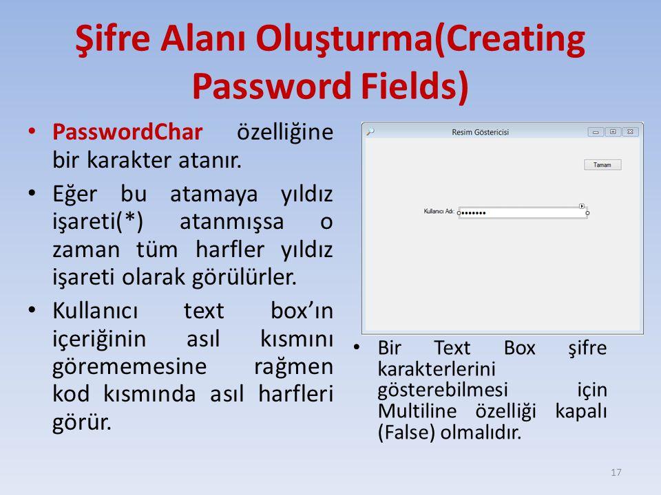 Şifre Alanı Oluşturma(Creating Password Fields) PasswordChar özelliğine bir karakter atanır. Eğer bu atamaya yıldız işareti(*) atanmışsa o zaman tüm h