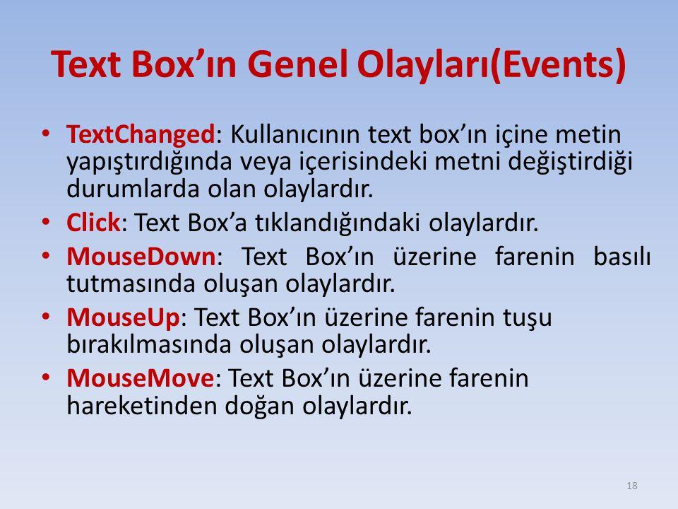 Text Box'ın Genel Olayları(Events) TextChanged: Kullanıcının text box'ın içine metin yapıştırdığında veya içerisindeki metni değiştirdiği durumlarda olan olaylardır.