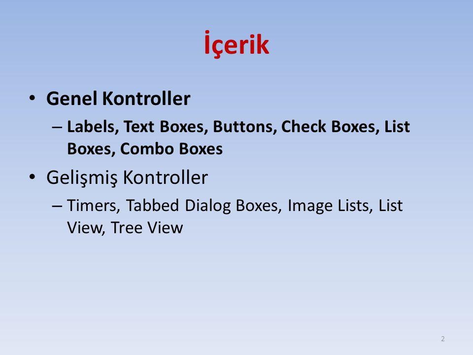 İçerik Genel Kontroller – Labels, Text Boxes, Buttons, Check Boxes, List Boxes, Combo Boxes Gelişmiş Kontroller – Timers, Tabbed Dialog Boxes, Image Lists, List View, Tree View 2