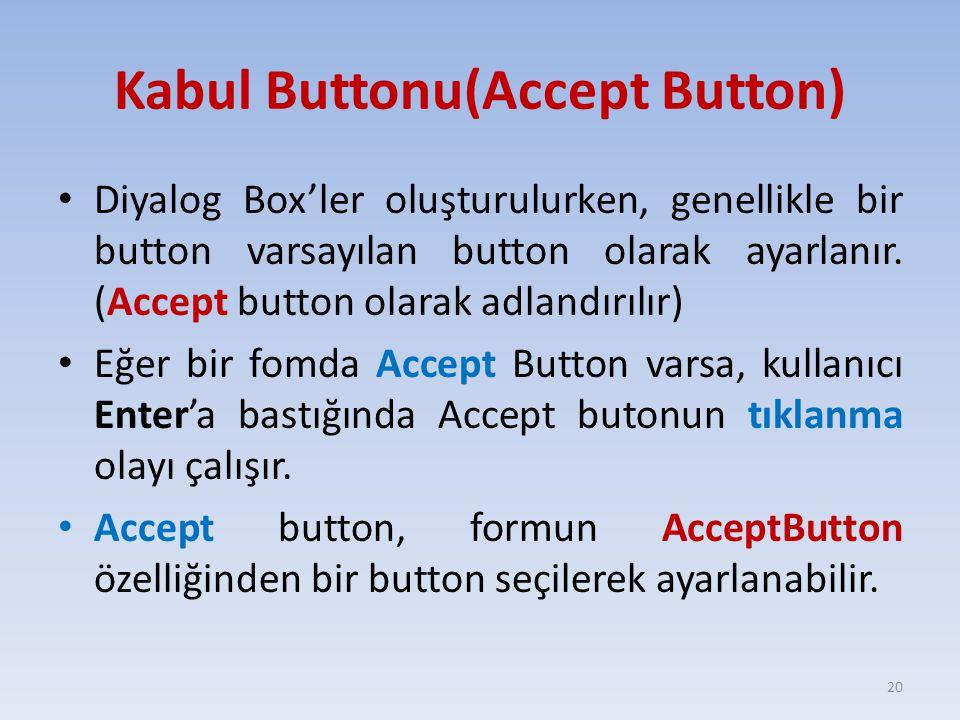 Kabul Buttonu(Accept Button) Diyalog Box'ler oluşturulurken, genellikle bir button varsayılan button olarak ayarlanır. (Accept button olarak adlandırı