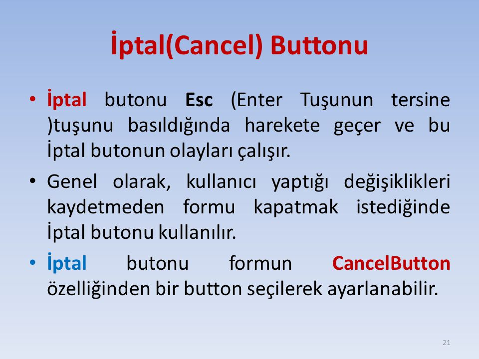 İptal(Cancel) Buttonu İptal butonu Esc (Enter Tuşunun tersine )tuşunu basıldığında harekete geçer ve bu İptal butonun olayları çalışır. Genel olarak,