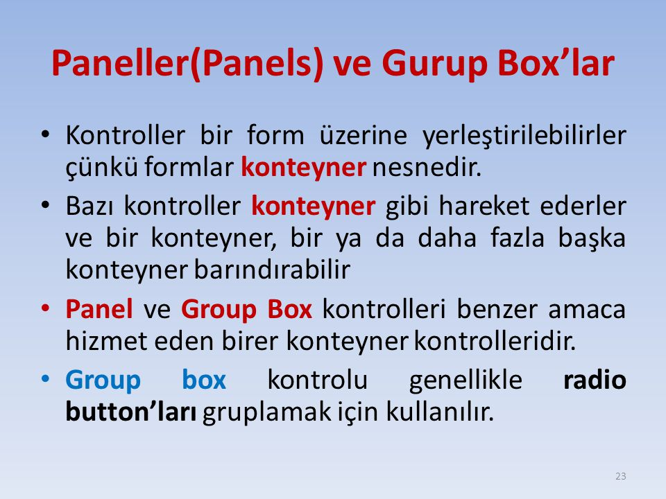 Paneller(Panels) ve Gurup Box'lar Kontroller bir form üzerine yerleştirilebilirler çünkü formlar konteyner nesnedir. Bazı kontroller konteyner gibi ha