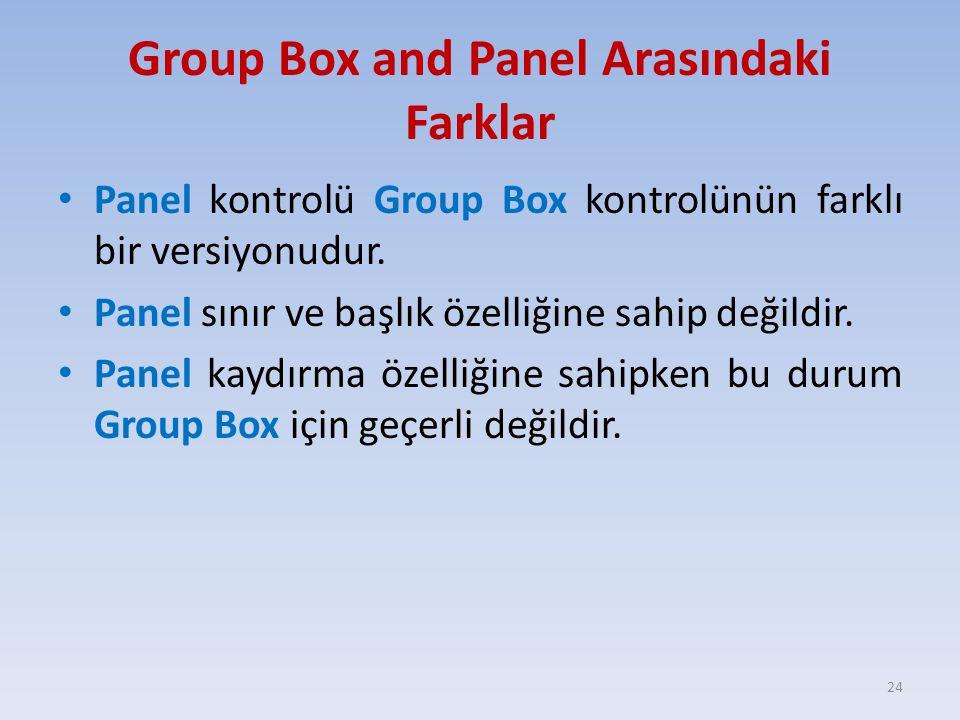 Group Box and Panel Arasındaki Farklar Panel kontrolü Group Box kontrolünün farklı bir versiyonudur. Panel sınır ve başlık özelliğine sahip değildir.