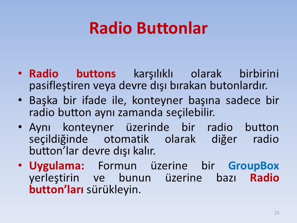 Radio Buttonlar Radio buttons karşılıklı olarak birbirini pasifleştiren veya devre dışı bırakan butonlardır. Başka bir ifade ile, konteyner başına sad