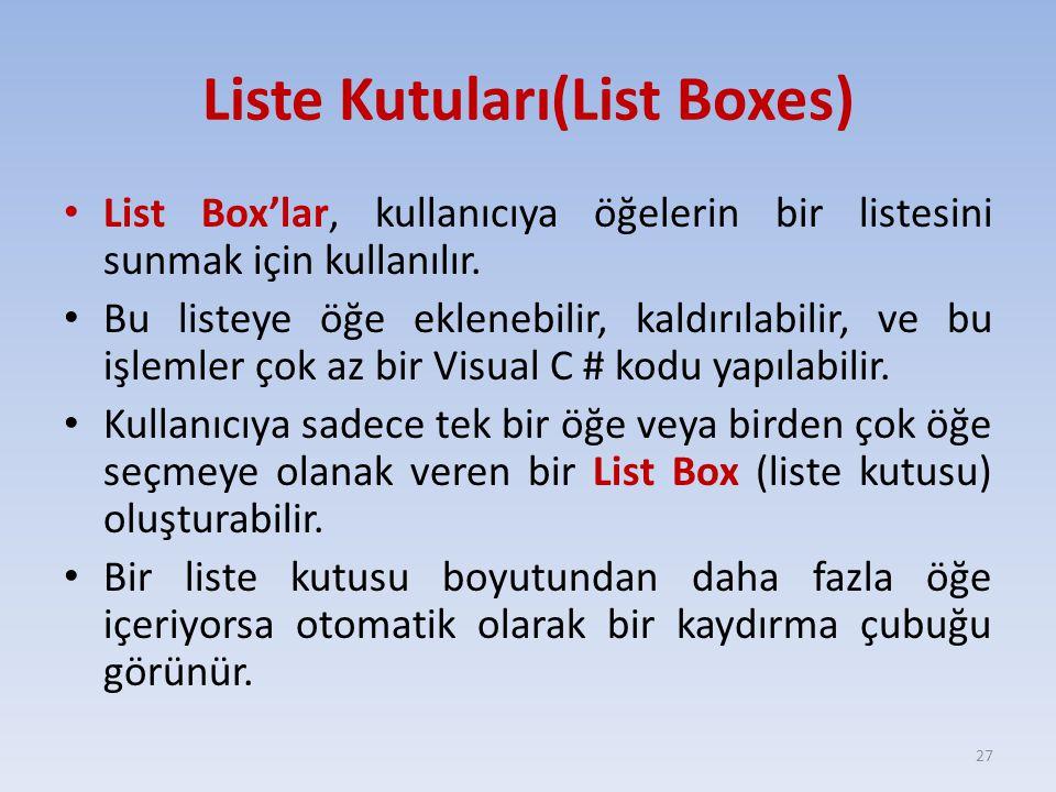 Liste Kutuları(List Boxes) List Box'lar, kullanıcıya öğelerin bir listesini sunmak için kullanılır. Bu listeye öğe eklenebilir, kaldırılabilir, ve bu