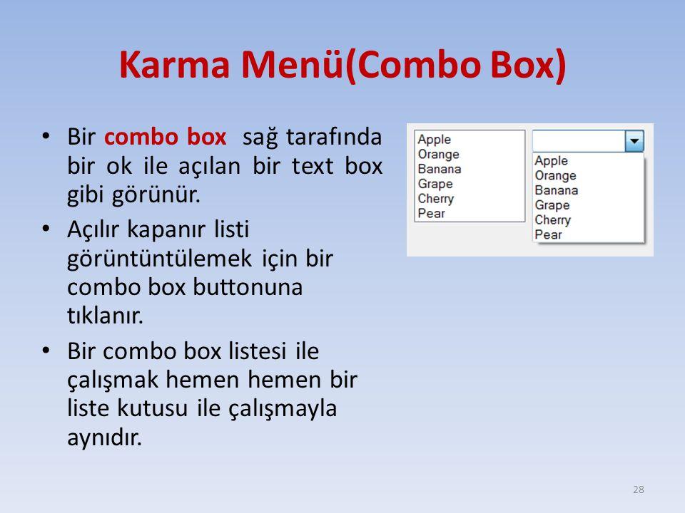 Karma Menü(Combo Box) Bir combo box sağ tarafında bir ok ile açılan bir text box gibi görünür. Açılır kapanır listi görüntüntülemek için bir combo box