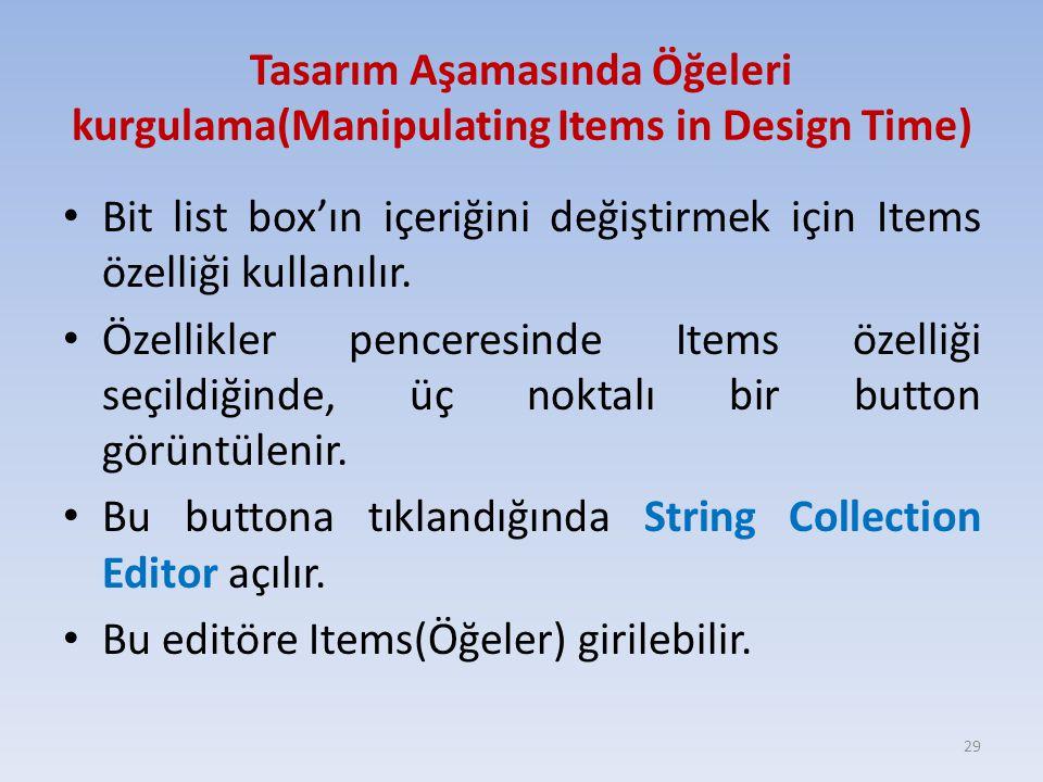 Tasarım Aşamasında Öğeleri kurgulama(Manipulating Items in Design Time) Bit list box'ın içeriğini değiştirmek için Items özelliği kullanılır. Özellikl