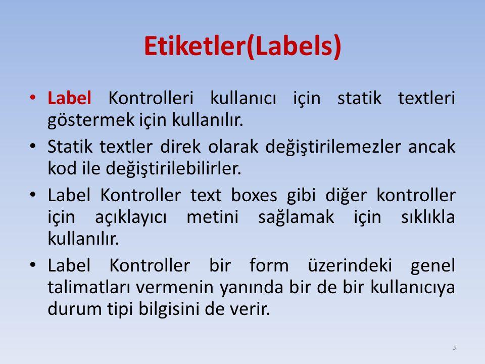 Etiketler(Labels) Label Kontrolleri kullanıcı için statik textleri göstermek için kullanılır. Statik textler direk olarak değiştirilemezler ancak kod