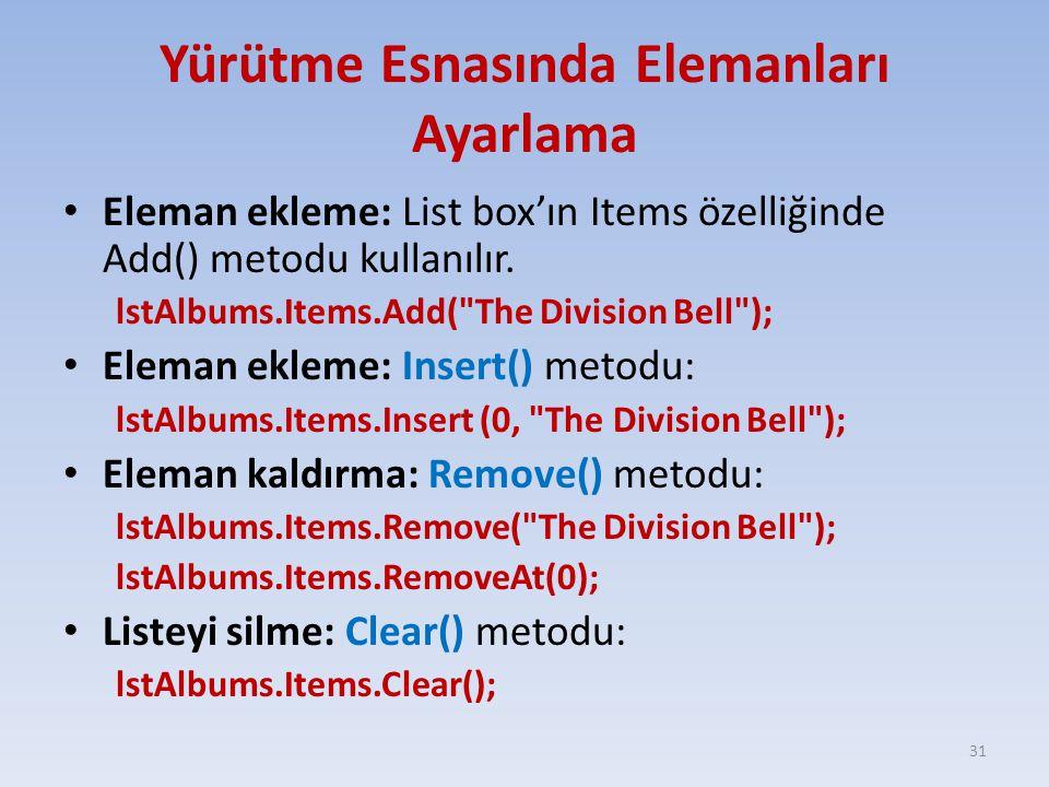 Yürütme Esnasında Elemanları Ayarlama Eleman ekleme: List box'ın Items özelliğinde Add() metodu kullanılır. lstAlbums.Items.Add(