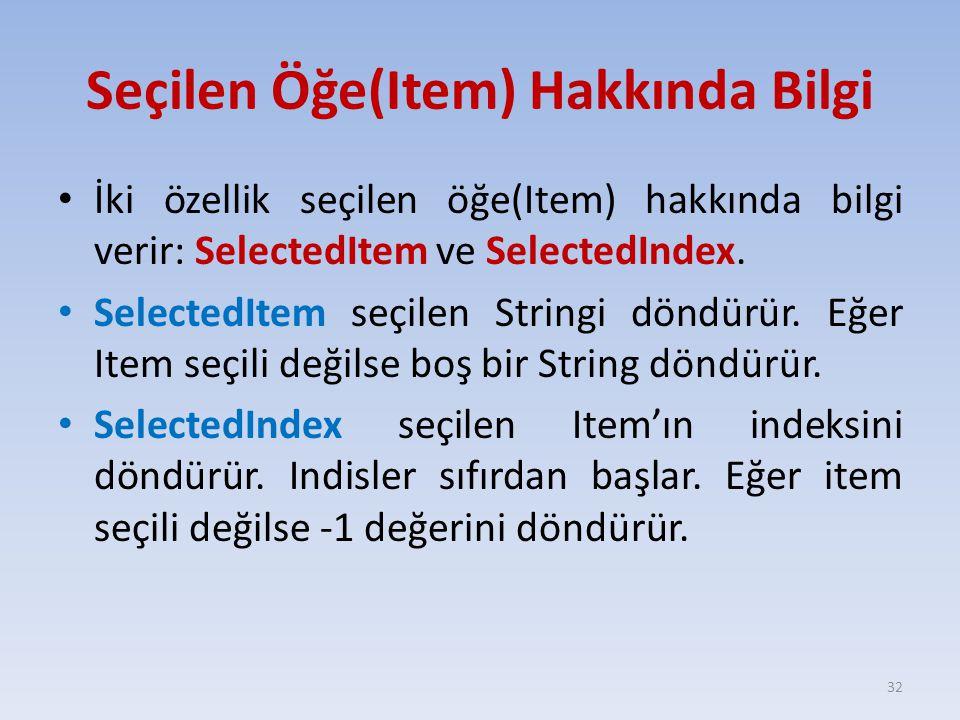 Seçilen Öğe(Item) Hakkında Bilgi İki özellik seçilen öğe(Item) hakkında bilgi verir: SelectedItem ve SelectedIndex. SelectedItem seçilen Stringi döndü