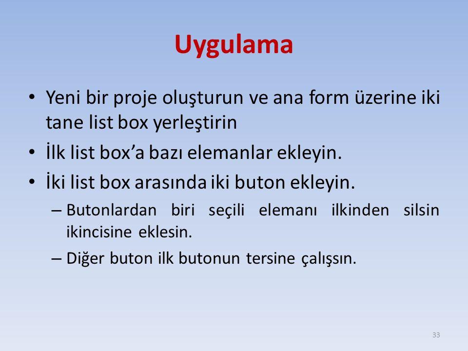 Uygulama Yeni bir proje oluşturun ve ana form üzerine iki tane list box yerleştirin İlk list box'a bazı elemanlar ekleyin. İki list box arasında iki b
