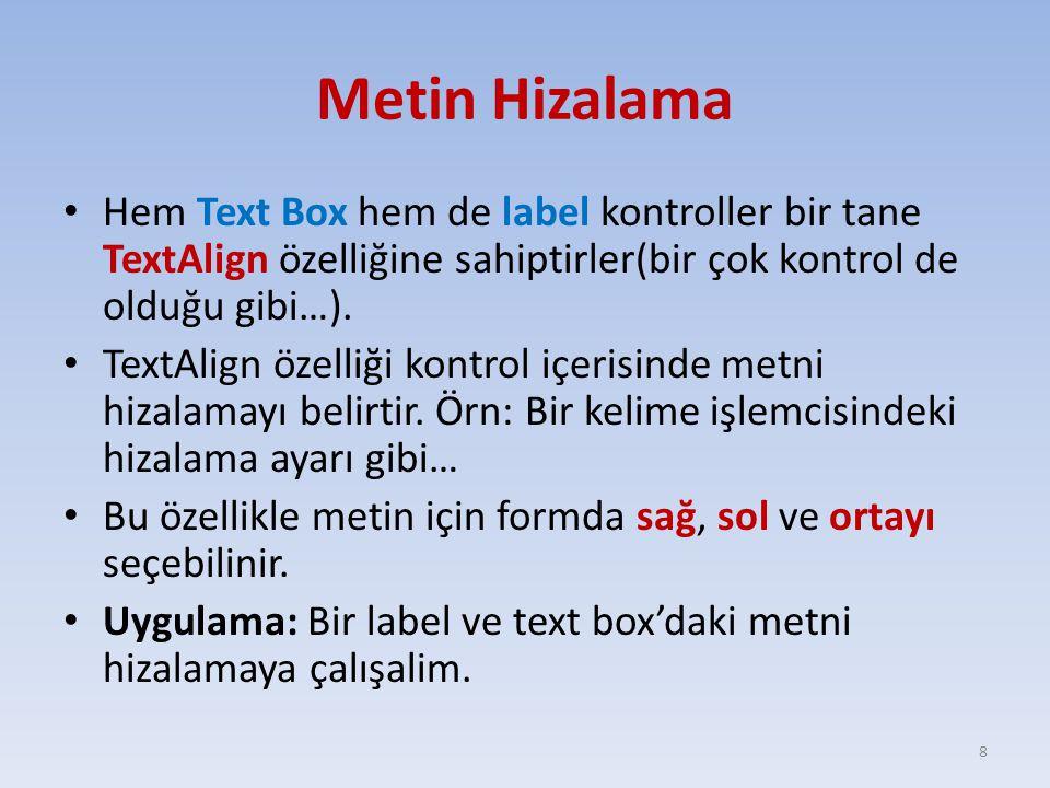 Metin Hizalama Hem Text Box hem de label kontroller bir tane TextAlign özelliğine sahiptirler(bir çok kontrol de olduğu gibi…). TextAlign özelliği kon