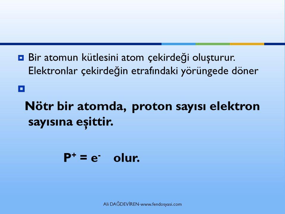  Bir atomun kütlesini atom çekirde ğ i oluşturur.