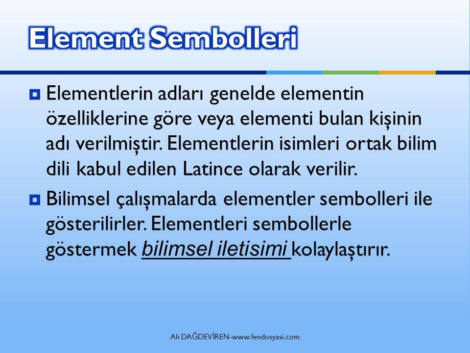 Ali DA Ğ DEV İ REN-www.fendosyasi.com  Elementlerin adları genelde elementin özelliklerine göre veya elementi bulan kişinin adı verilmiştir.