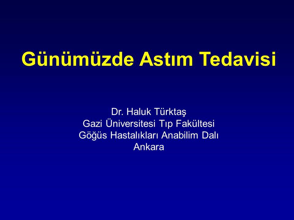 Günümüzde Astım Tedavisi Dr. Haluk Türktaş Gazi Üniversitesi Tıp Fakültesi Göğüs Hastalıkları Anabilim Dalı Ankara