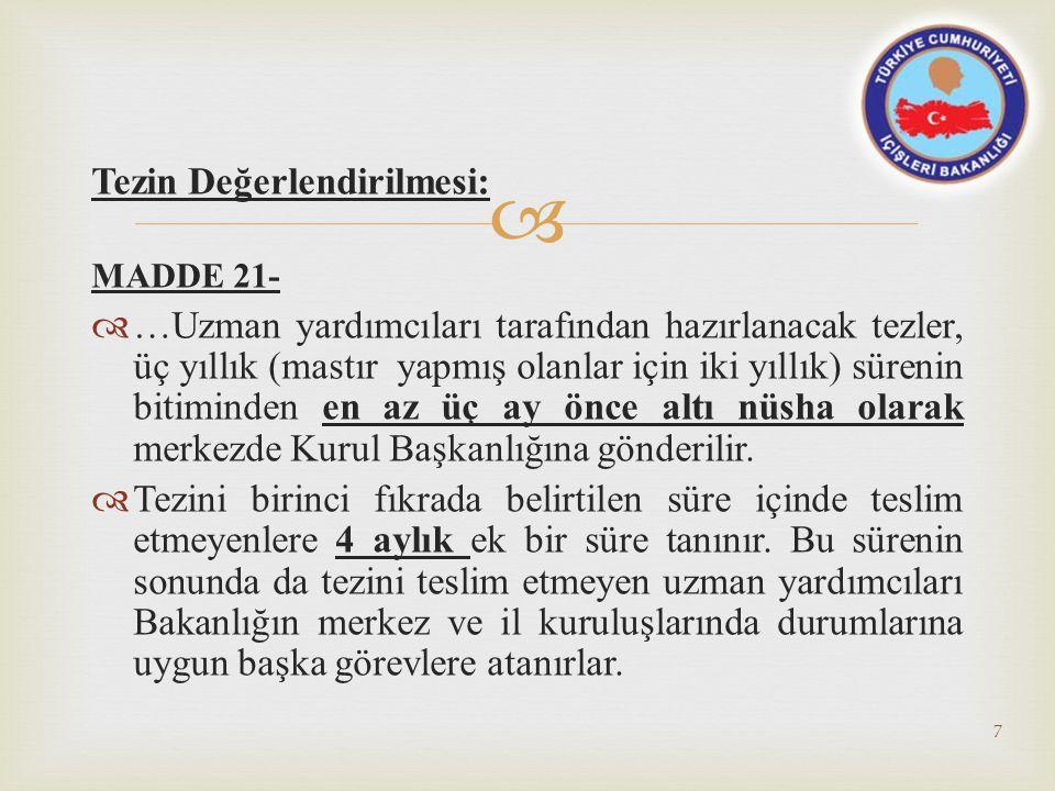  Tezin Değerlendirilmesi: MADDE 21-  …Uzman yardımcıları tarafından hazırlanacak tezler, üç yıllık (mastır yapmış olanlar için iki yıllık) sürenin b