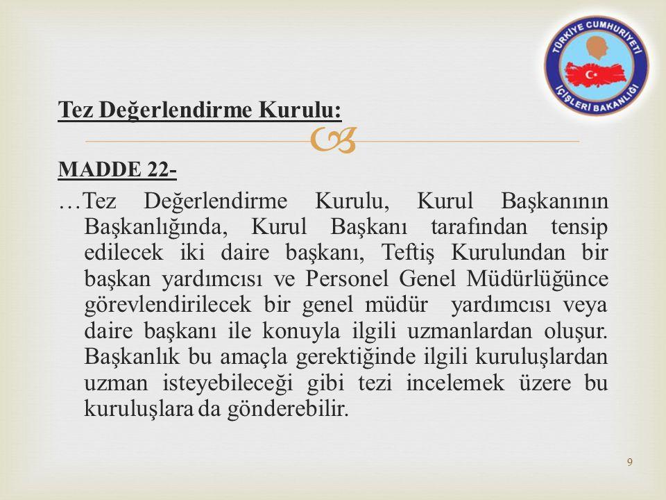  Tez Değerlendirme Kurulu: MADDE 22- …Tez Değerlendirme Kurulu, Kurul Başkanının Başkanlığında, Kurul Başkanı tarafından tensip edilecek iki daire ba