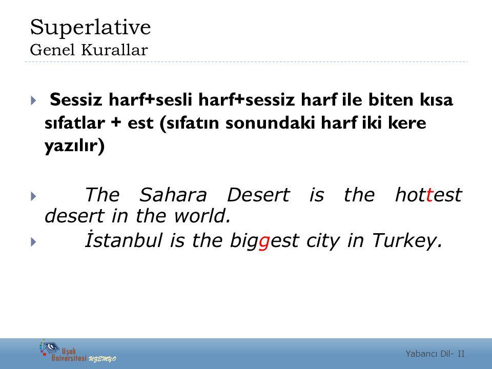 Superlative Genel Kurallar  Sessiz harf+sesli harf+sessiz harf ile biten kısa sıfatlar + est (sıfatın sonundaki harf iki kere yazılır)  The Sahara Desert is the hottest desert in the world.