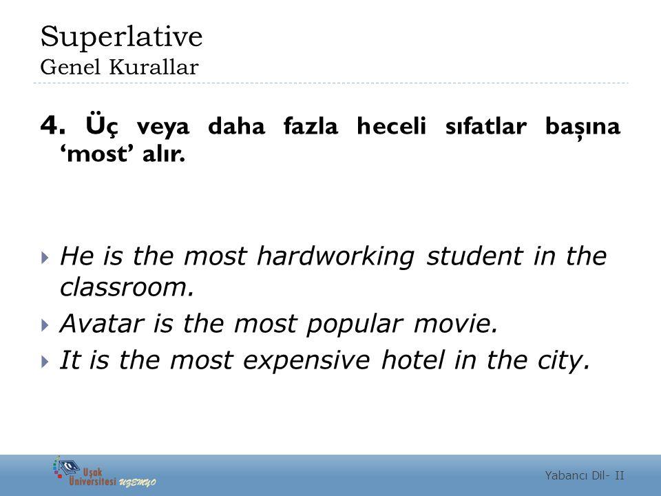 Superlative Genel Kurallar 4.Üç veya daha fazla heceli sıfatlar başına 'most' alır.