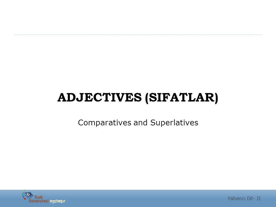 Comparative  İki farklı nesneyi karşılaştırmak için kullanılan sıfatlardır. Yabancı Dil- II
