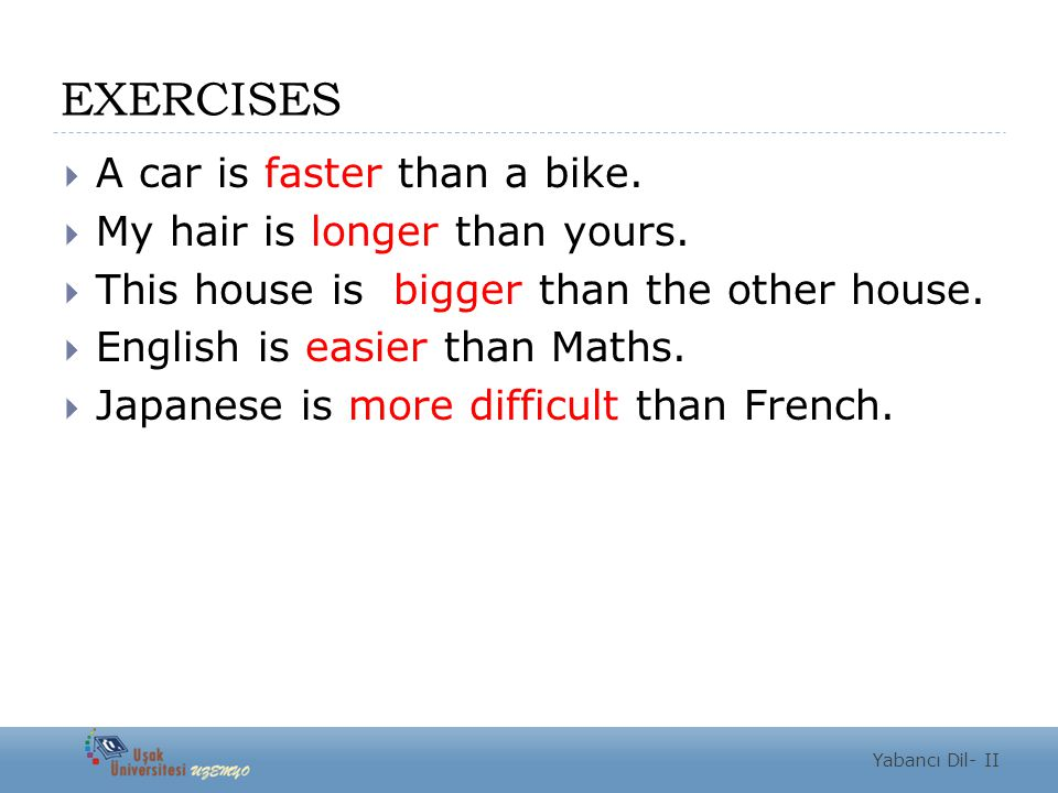  A car is faster than a bike.  My hair is longer than yours.  This house is bigger than the other house.  English is easier than Maths.  Japanese