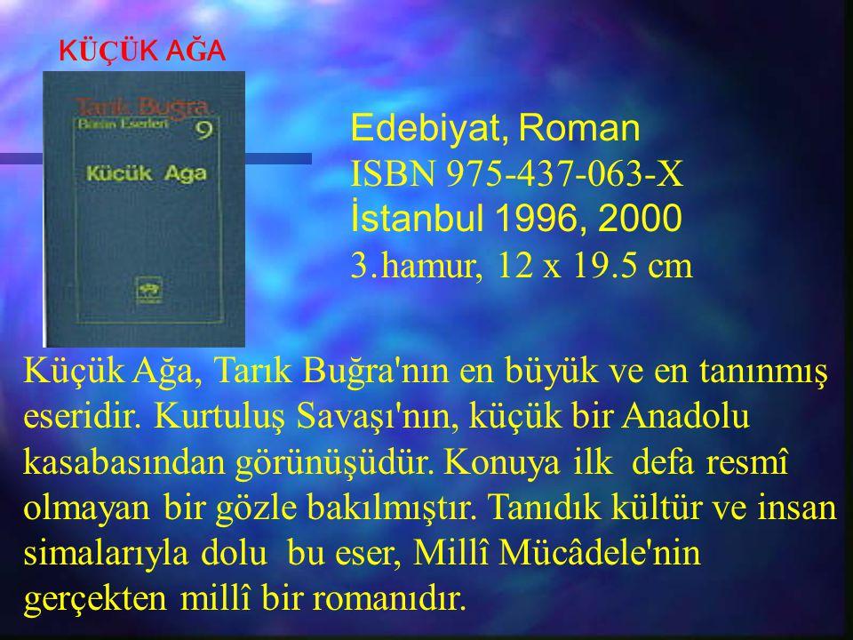 Küçük Ağa, Tarık Buğra'nın en büyük ve en tanınmış eseridir. Kurtuluş Savaşı'nın, küçük bir Anadolu kasabasından görünüşüdür. Konuya ilk defa resmî ol