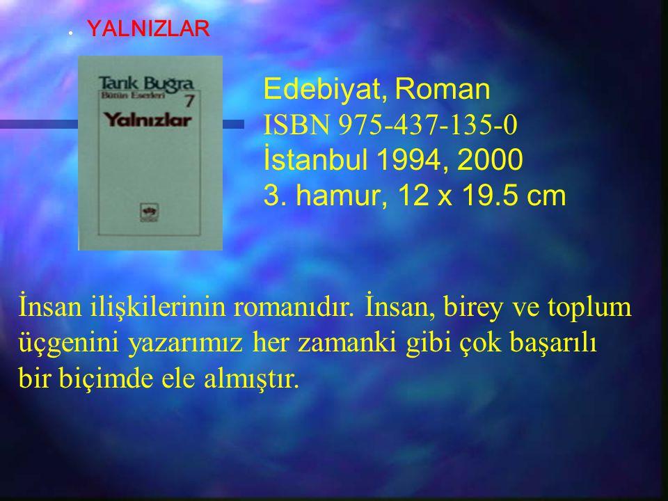 Edebiyat, Roman ISBN 975-437-135-0 İstanbul 1994, 2000 3. hamur, 12 x 19.5 cm İnsan ilişkilerinin romanıdır. İnsan, birey ve toplum üçgenini yazarımız